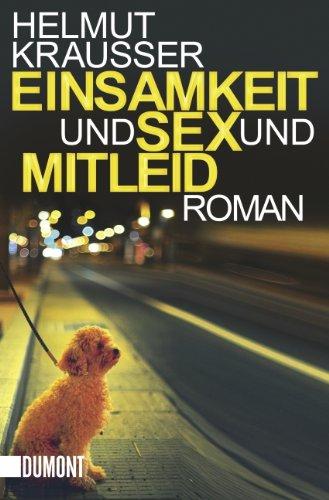 Einsamkeit und Sex und Mitleid von Helmut Krausser