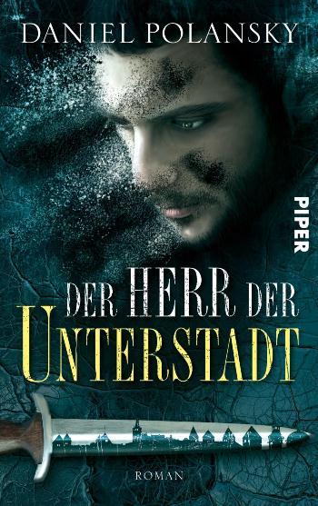 Der Herr der Unterstadt von Daniel Polansky | © Piper Verlag