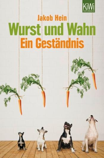 Wurst und Wahn von Jakob Hein | © Kiepenheuer & Witsch