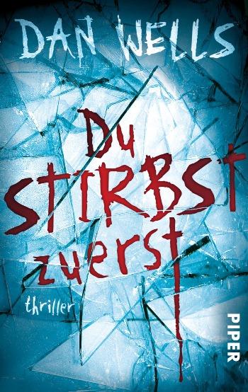 Du stirbst zuerst von Dan Wells | © Piper Verlag