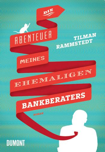 Die Abenteuer meines ehemaligen Bankberaters von Tilman Rammstedt | © DuMont Buchverlag