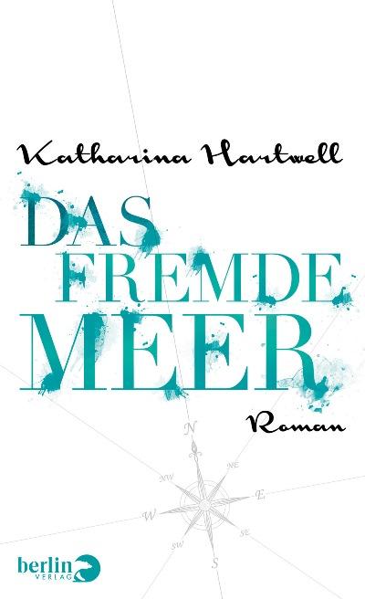 Das Fremde Meer von Katharina Hartwell | © Berlin Verlag