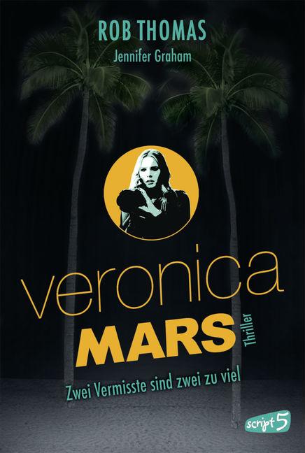 Veronica Mars - Zwei Vermisste sind zwei zu viel von Rob Thomas und Jennifer Graham | © script5 Verlag