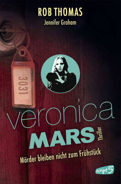Veronica Mars - Mörder bleiben nicht zum Frühstück von Rob Thomas und Jennifer Graham | © script5 Verlag