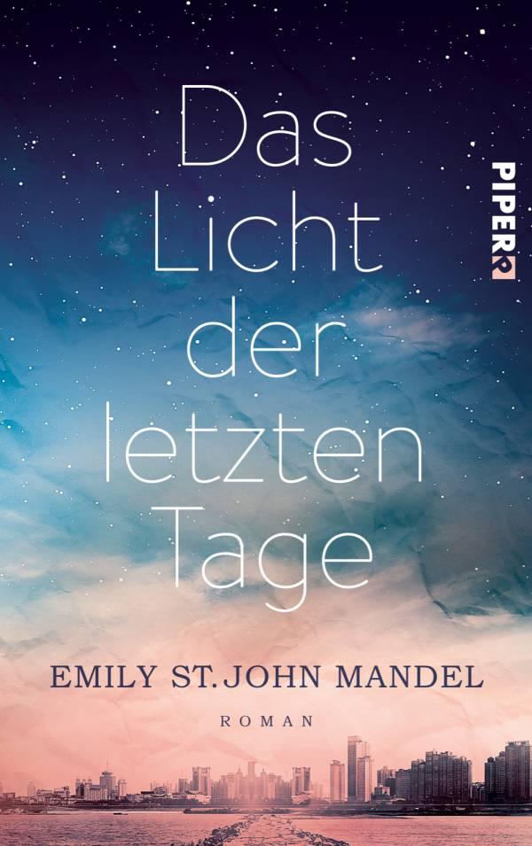 Das Licht der letzten Tage von Emily St. John Mandel | © Piper