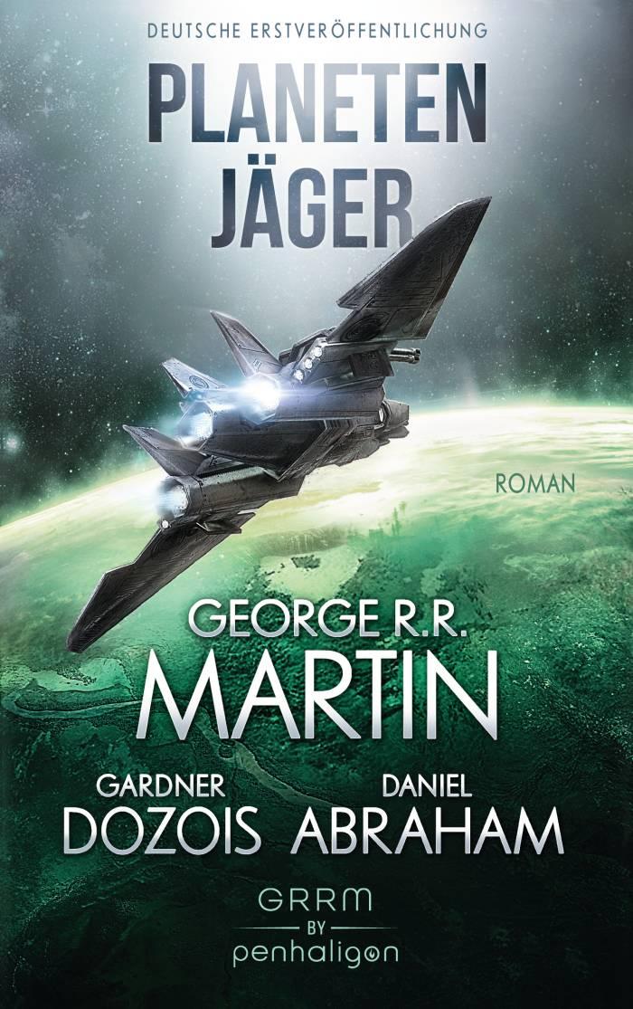 Planetenjäger von George R. R. Martin, Gardner Dozois, Daniel Abraham | © Penhaligon