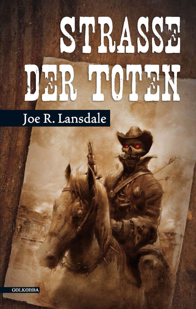 Straße der Toten von Joe R. Lansdale | © Golkonda Verlag