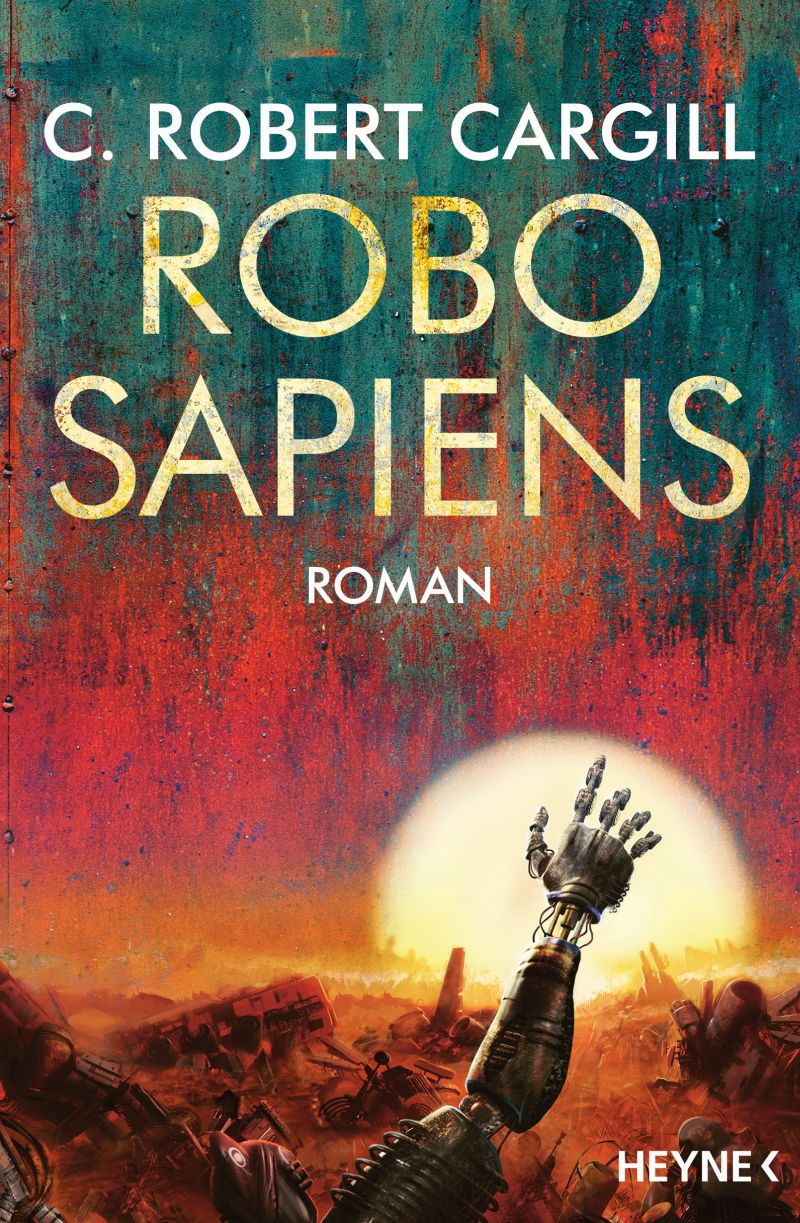 Robo sapiens von C. Robert Cargill | © Heyne