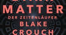 Dark Matter - Der Zeitenläufer von Blake Crouch   © Goldmann
