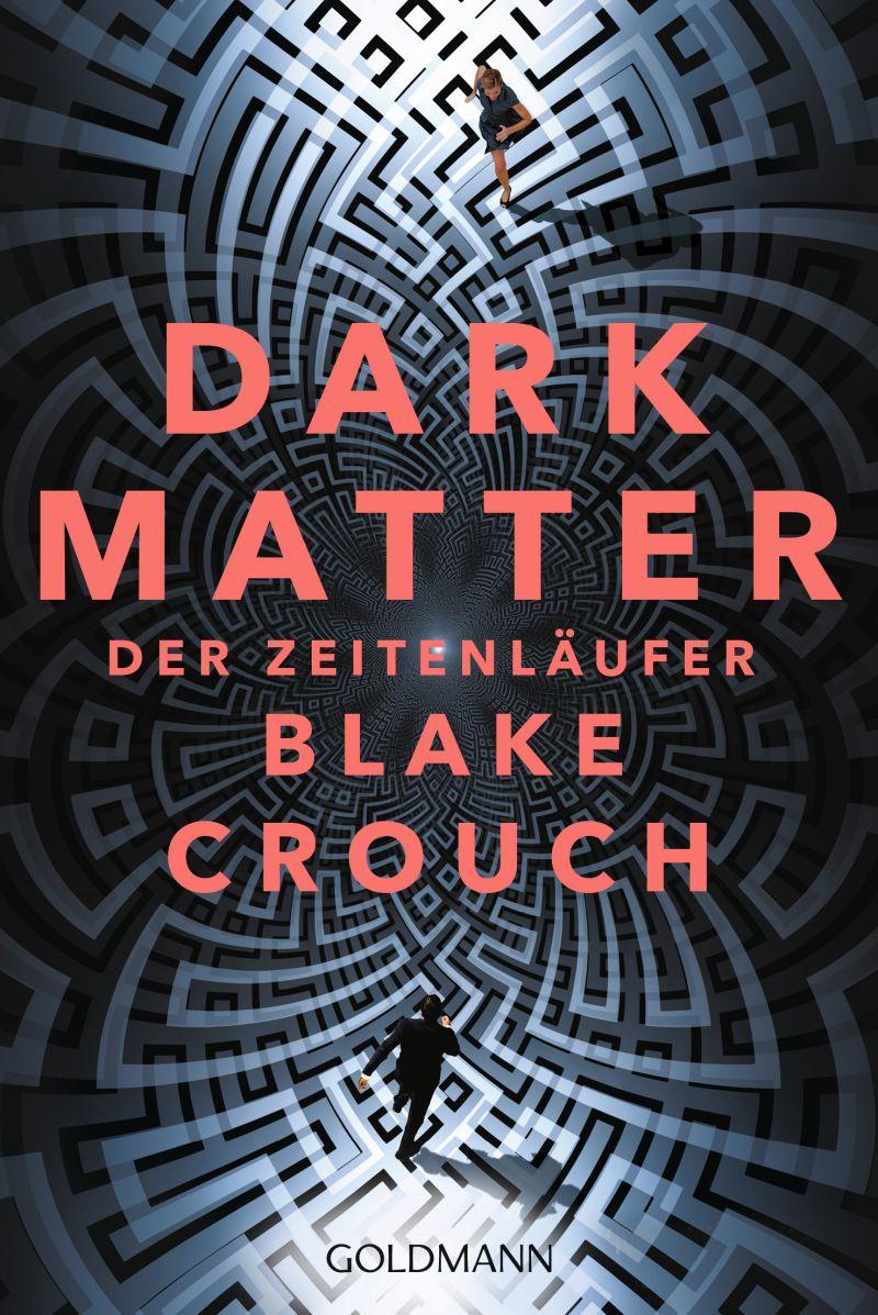 Dark Matter - Der Zeitenläufer von Blake Crouch | © Goldmann